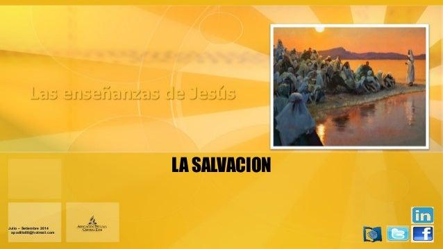 LA SALVACION Julio – Setiembre 2014Julio – Setiembre 2014 apadilla88@hotmail.comapadilla88@hotmail.com