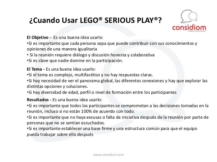 ¿Cuando Usar LEGO® SERIOUS PLAY®?El Objetivo - Es una buena idea usarlo:•Si es importante que cada persona sepa que puede ...