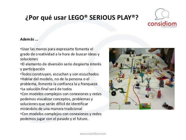 ¿Por qué usar LEGO® SERIOUS PLAY®?Además ...•Usar las manos para expresarte fomenta elgrado de creatividad a la hora de bu...