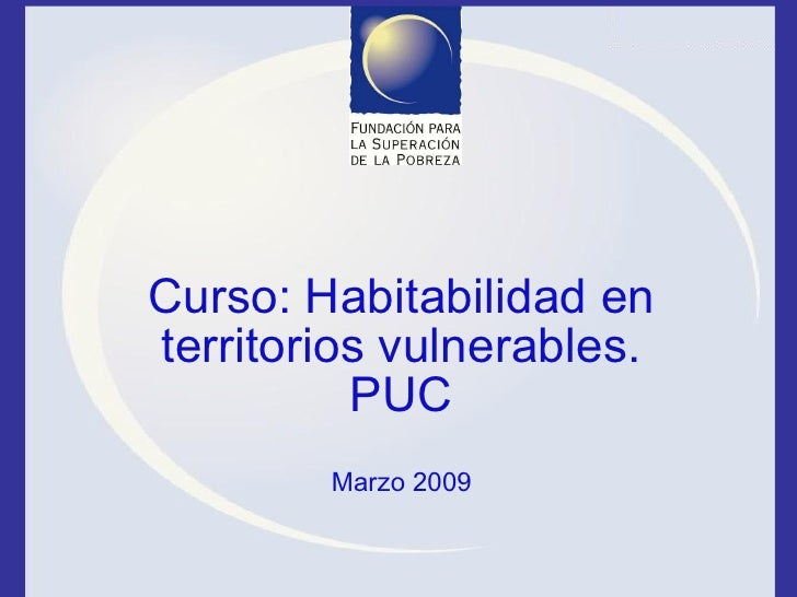 Curso: Habitabilidad en territorios vulnerables. PUC Marzo 2009