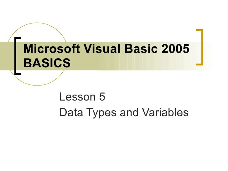 Microsoft Visual Basic 2005 BASICS Lesson 5 Data Types and Variables