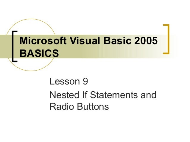 Microsoft Visual Basic 2005 BASICS Lesson 9 Nested If Statements and Radio Buttons