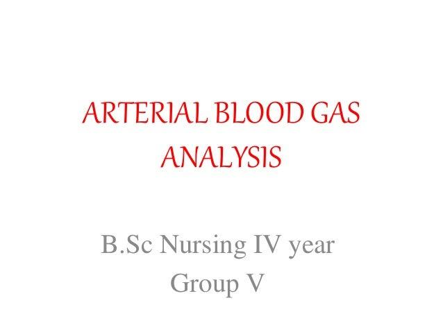 ARTERIAL BLOOD GAS ANALYSIS B.Sc Nursing IV year Group V