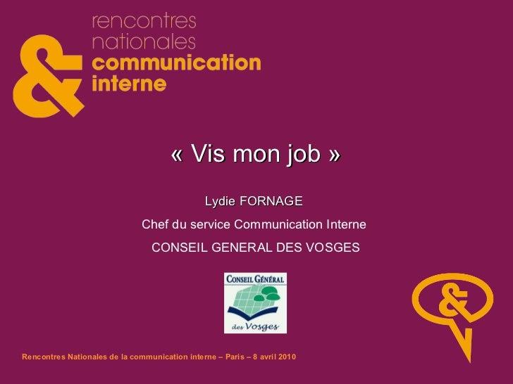 «Vis mon job» Lydie FORNAGE   Chef du service Communication Interne  CONSEIL GENERAL DES VOSGES