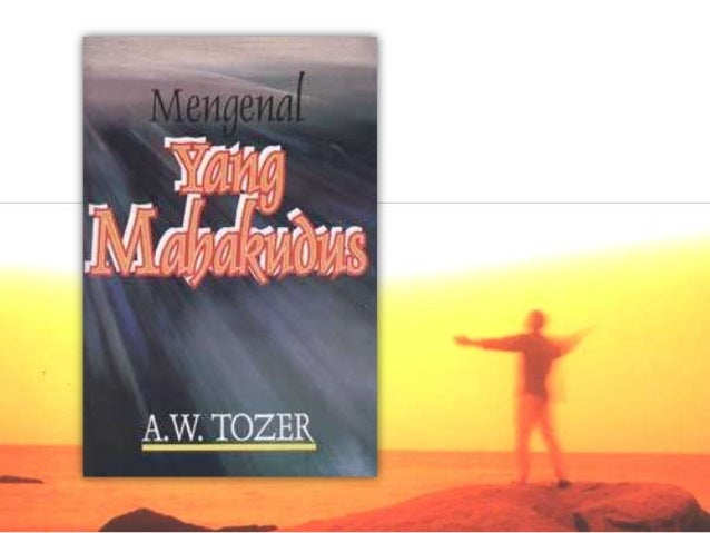 bukuEdisi Asli Bahasa InggrisJudul: The Knowledge of The HolyPenulis: A.W. TozerPenerbit: HarperOneTahun terbit: 1978Edisi...