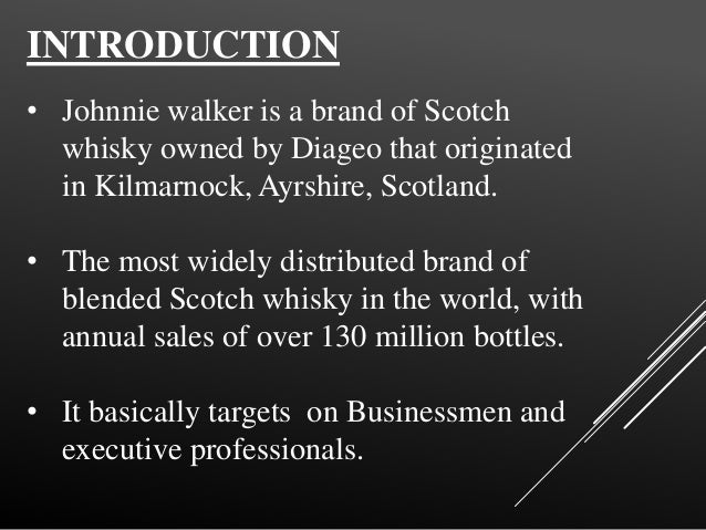 swot johnnie walker Nathan orsi 12/14/2012 a marketing analysis focused on johnnie walker scotch whiskey johnnie walker is a global brand that has used innovative marketing tactics throughout its existence to sell its product, scotch whiskey.