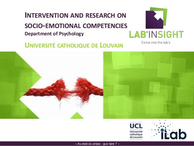 INTERVENTION AND RESEARCH ON SOCIO-EMOTIONAL COMPETENCIES Department of Psychology UNIVERSITÉ CATHOLIQUE DE LOUVAIN Prof. ...