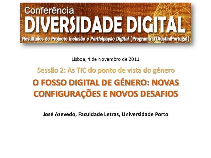 Lisboa, 4 de Novembro de 2011Sessão 2: As TIC do ponto de vista do géneroO FOSSO DIGITAL DE GÉNERO: NOVASCONFIGURAÇÕES E N...