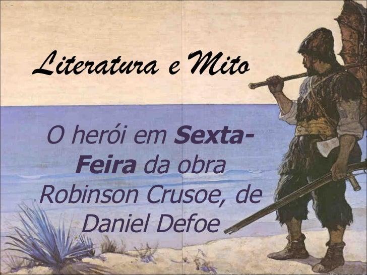 Literatura e Mito O herói em  Sexta-Feira  da obra Robinson Crusoe, de Daniel Defoe Marina Borges Muriana Dezembro, 2010