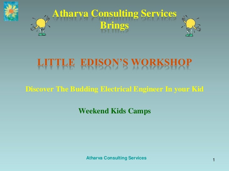 Atharva Consulting ServicesBrings<br />LITTLE  EDISON'S WORKSHOP<br />Discover The Budding Electrical Engineer In your Kid...