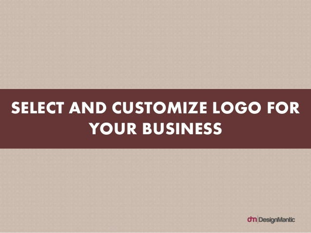 SELECT AND CUSTOMIZE LOGO FOR YOUR BUSINESS
