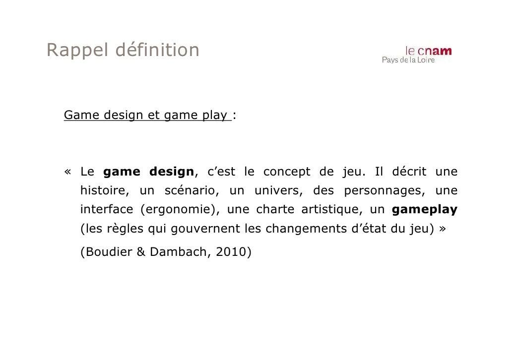 Rappel définition Game design et game play : « Le game design, c'est le concept de jeu. Il décrit une   histoire, un scéna...