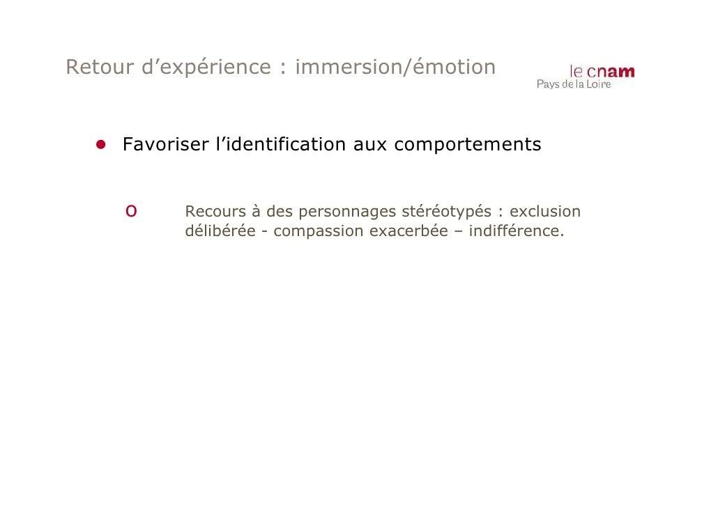 Retour d'expérience : immersion/émotion  ● Favoriser l'identification aux comportements     o     Recours à des personnage...