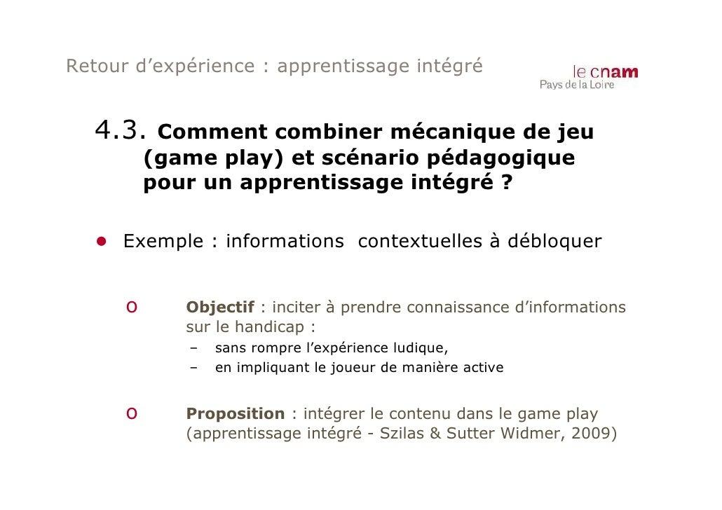 Retour d'expérience : apprentissage intégré  4.3.     Comment combiner mécanique de jeu          (game play) et scénario p...