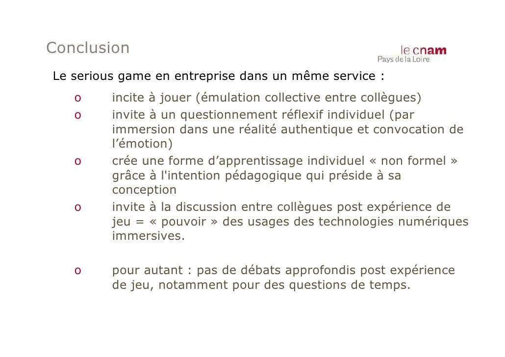 ConclusionLe serious game en entreprise dans un même service :   o     incite à jouer (émulation collective entre collègue...
