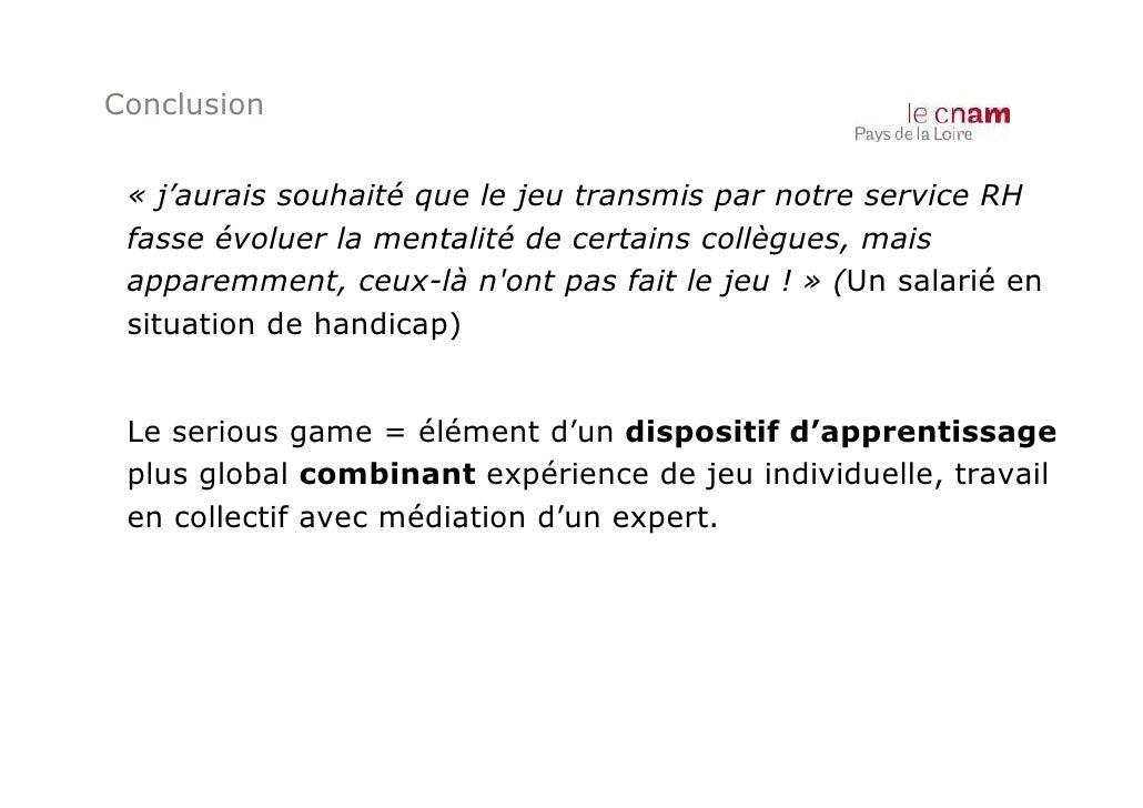 Conclusion « j'aurais souhaité que le jeu transmis par notre service RH fasse évoluer la mentalité de certains collègues, ...
