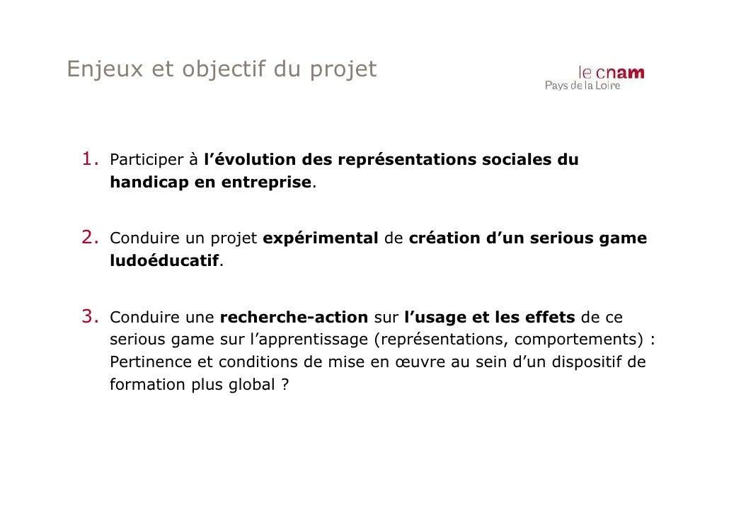 Enjeux et objectif du projet 1. Participer à l'évolution des représentations sociales du    handicap en entreprise. 2. Con...