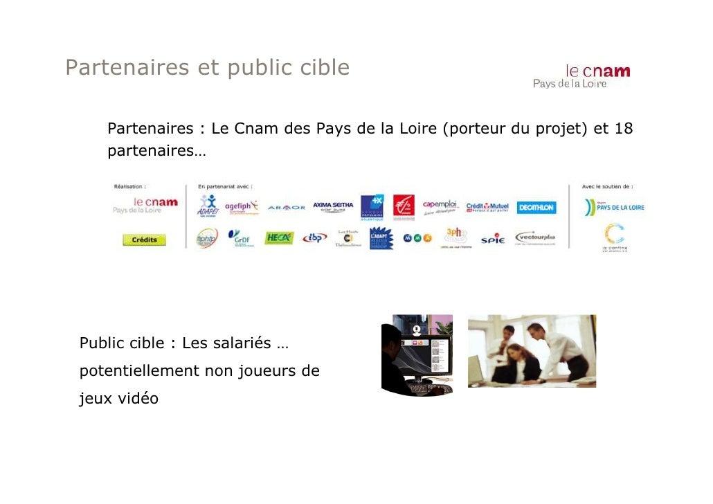 Partenaires et public cible    Partenaires : Le Cnam des Pays de la Loire (porteur du projet) et 18    partenaires… Public...