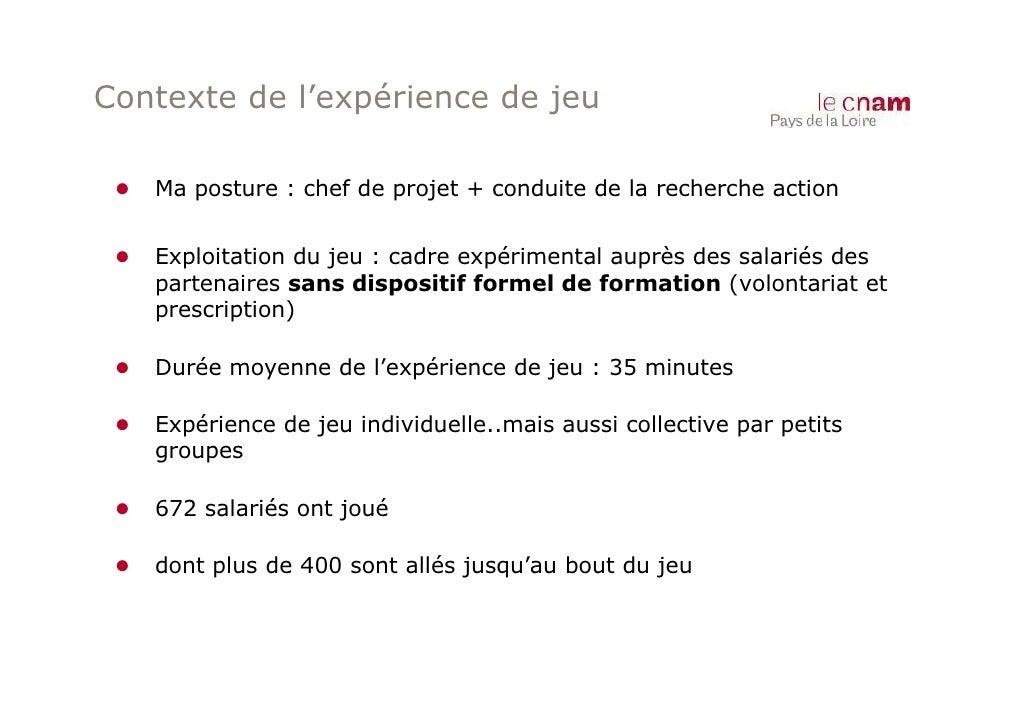 Contexte de l'expérience de jeu ● Ma posture : chef de projet + conduite de la recherche action ● Exploitation du jeu : ca...