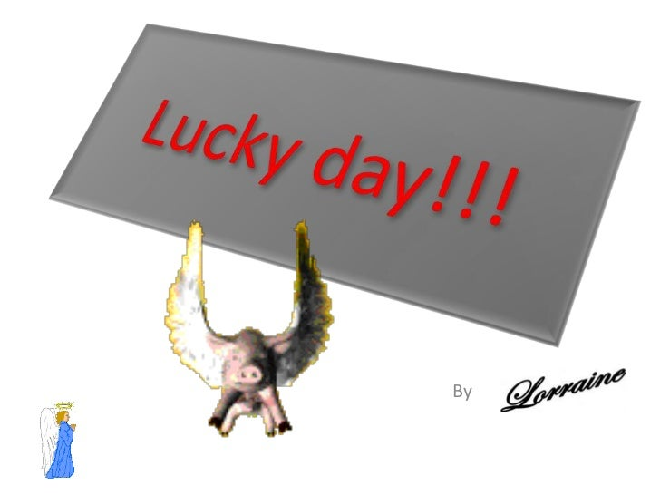 Lucky day!!!<br />By Lorraine<br />