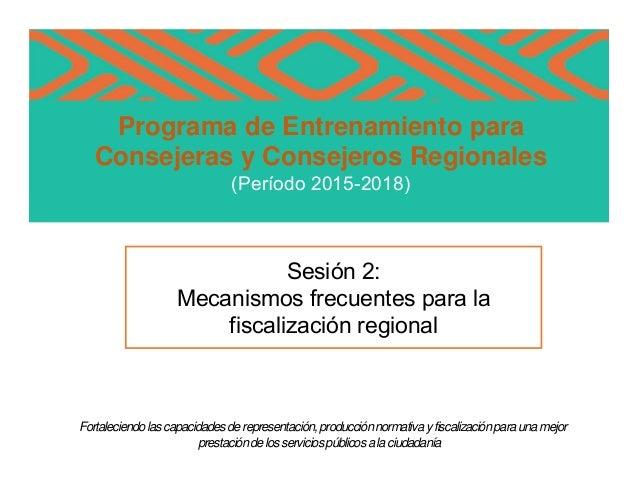 """Programa de Entrenamiento para Consejeras y Consejeros Regionales (Período 2015-2018) """"Fortaleciendolascapacidadesderepres..."""