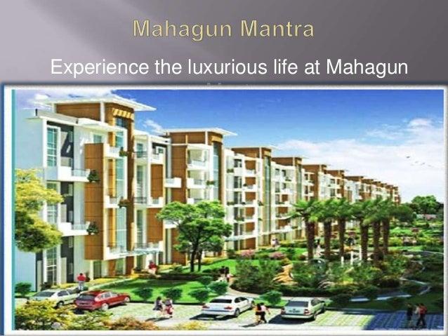 Experience the luxurious life at Mahagun Mantra