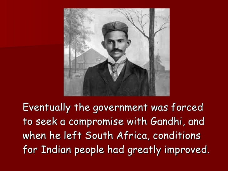 <ul><li>Eventually the government was forced to seek a compromise with Gandhi, and when he left South Africa, conditions f...