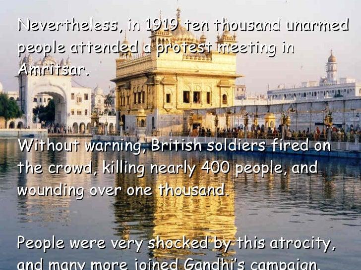 <ul><li>Nevertheless, in 1919 ten thousand unarmed people attended a protest meeting in Amritsar. </li></ul><ul><li>Withou...