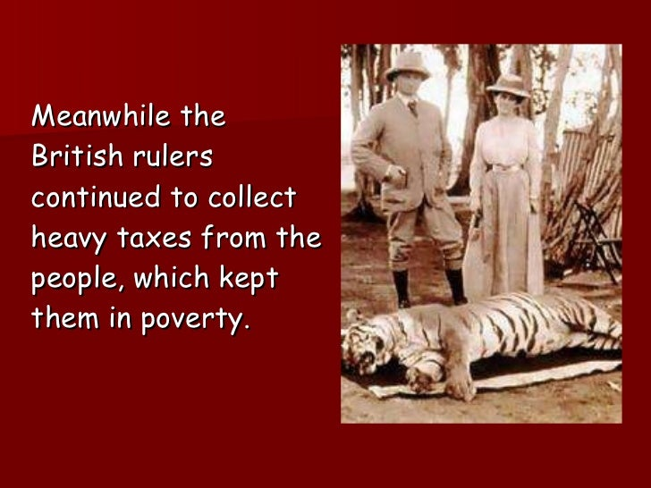 <ul><li>Meanwhile the British rulers continued to collect heavy taxes from the people, which kept them in poverty. </li></ul>