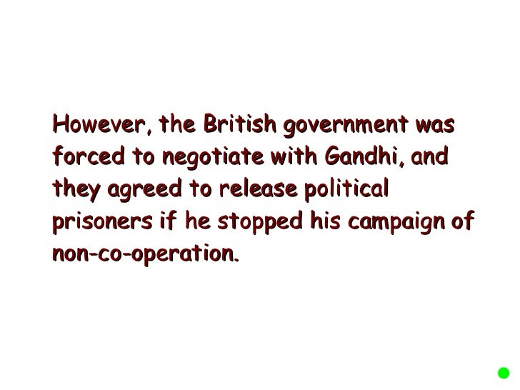 <ul><li>However, the British government was forced to negotiate with Gandhi, and they agreed to release political prisoner...
