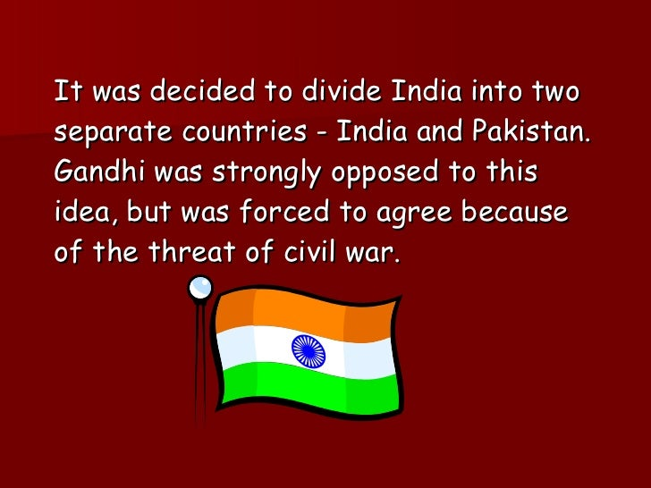 <ul><li>It was decided to divide India into two separate countries - India and Pakistan. Gandhi was strongly opposed to th...