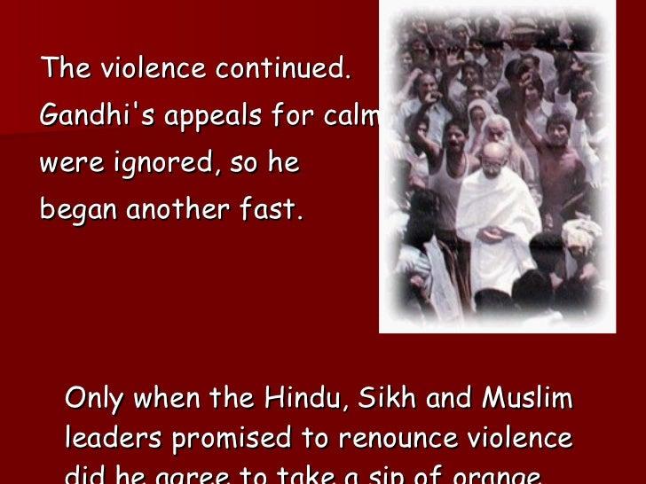 <ul><li>The violence continued.  </li></ul><ul><li>Gandhi's appeals for calm  </li></ul><ul><li>were ignored, so he  </li>...