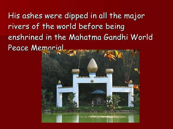 <ul><li>His ashes were dipped in all the major rivers of the world before being enshrined in the Mahatma Gandhi World Peac...
