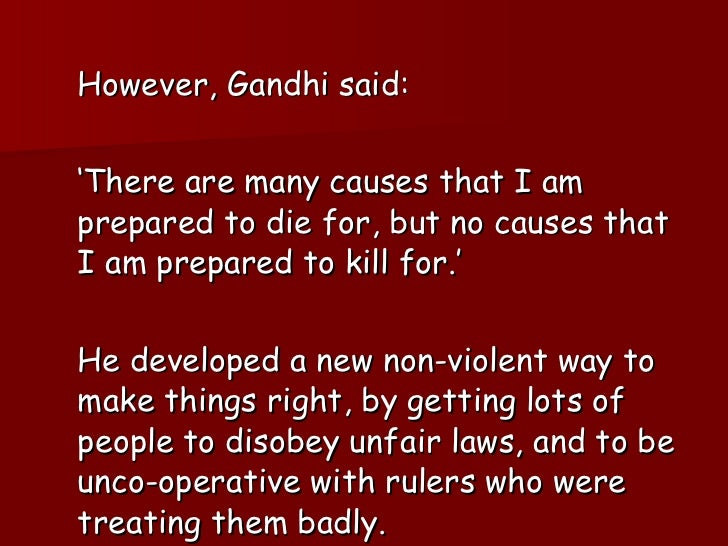 <ul><li>However, Gandhi said: </li></ul><ul><li>' There are many causes that I am prepared to die for, but no causes that ...