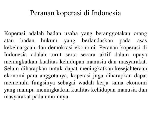 Peranan koperasi di IndonesiaKoperasi adalah badan usaha yang beranggotakan orangatau badan hukum yang berlandaskan pada a...