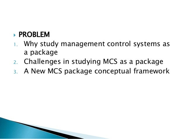 management control systems as a package opportunities We examined the link between the diagnostic and interactive uses of management control systems and their association constantly aware of the external environment and the search for new opportunities in order to develop a management control systems as a package – opportunities, challenges.