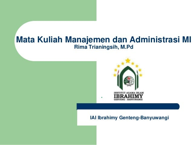 . Mata Kuliah Manajemen dan Administrasi MI Rima Trianingsih, M.Pd IAI Ibrahimy Genteng-Banyuwangi