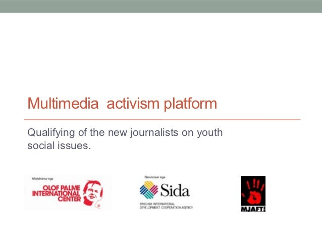 Multimedia activism platformQualifying of the new journalists on youthsocial issues.