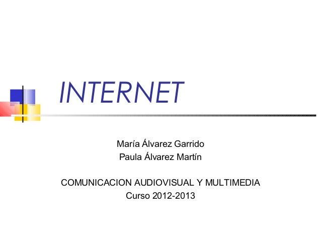 INTERNET          María Álvarez Garrido          Paula Álvarez MartínCOMUNICACION AUDIOVISUAL Y MULTIMEDIA           Curso...