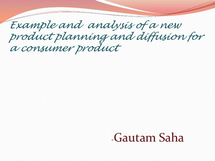 Example and  analysis of a new product planning and diffusion for a consumer product<br />                                ...