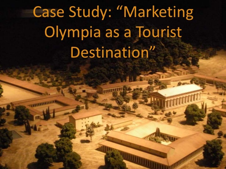 "Case Study: ""Marketing Olympia as a Tourist     Destination""        1/08/2012"
