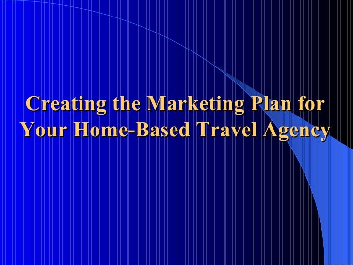 Creating the Marketing Plan for  Your Home-Based Travel Agency