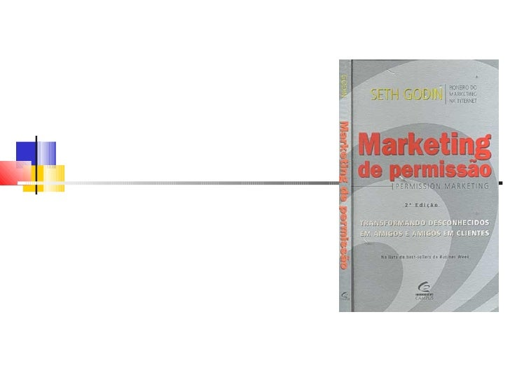     O americano Seth Godin é um dos              papas do marketing digital.    Seu livro Marketing de Permissão    (Edit...