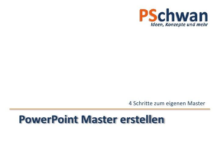 PowerPoint Master erstellen<br />4 Schritte zum eigenen Master<br />