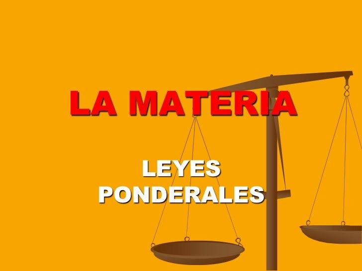 LA MATERIA<br />LEYES PONDERALES<br />