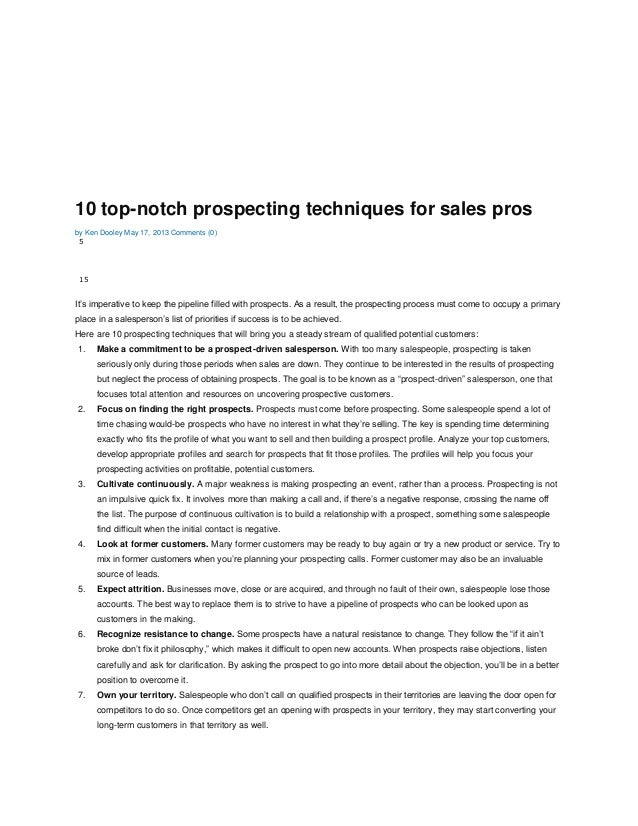10 top-notch prospecting techniques for sales pros by Ken Dooley May 17, 2013 Comments (0) 5 15 It's imperative to keep th...