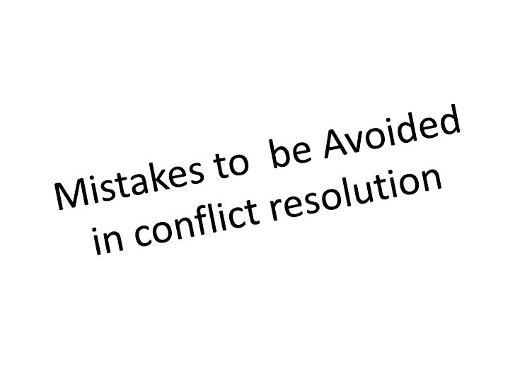 Mistakes to  be Avoided in conflict resolution<br />