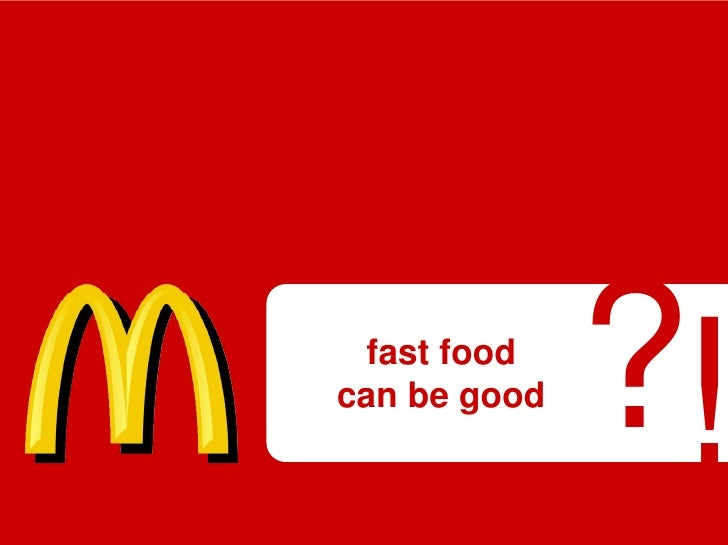 fast food can be good               ?!