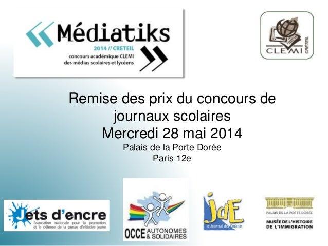 Remise des prix du concours de journaux scolaires Mercredi 28 mai 2014 Palais de la Porte Dorée Paris 12e