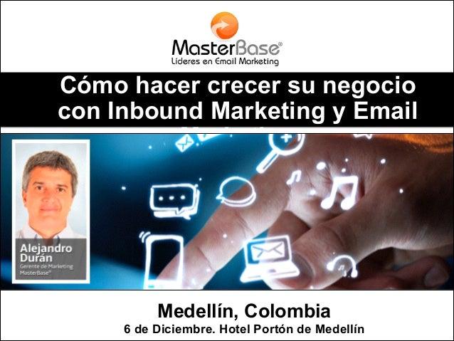 Cómo hacer crecer su negocio con Inbound Marketing y Email Marketing  Medellín, Colombia 6 de Diciembre. Hotel Portón de M...